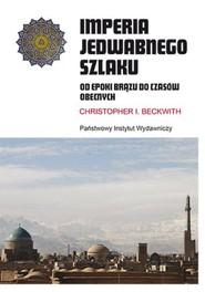 okładka Imperia Jedwabnego Szlaku Od epoki brązku do czasów obecnych, Książka   Beckwith Christopher