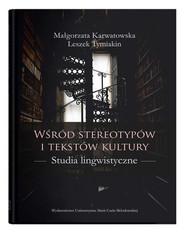 okładka Wśród stereotypów i tekstów kultury Studia lingwistyczne, Książka   Małgorzata Karwatowska, Tymiakin Leszek