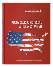 okładka Ruchy secesjonistyczne w USA w XXI wieku, Książka   Pomarański Marcin