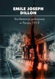 okładka Konferencja pokojowa w Paryżu 1919, Książka   Emile Joseph Dillon