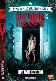 okładka Historie z dreszczykiem J.Bannister Tom 34 Opętane dziecko, Książka | Farell Janet