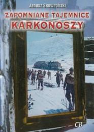 okładka Zapomniane tajemnice Karkonoszy, Książka | Skowroński Janusz