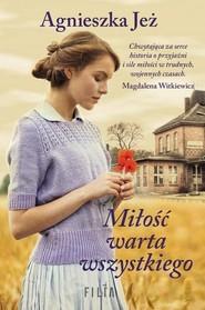 okładka Miłość warta wszystkiego, Książka | Agnieszka Jeż