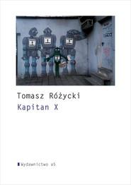 okładka Kapitan X, Książka | Tomasz  Różycki