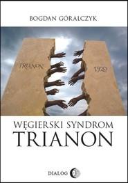 okładka Węgierski Syndrom Trianon, Książka | Bogdan Góralczyk