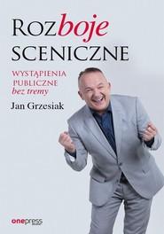 okładka Rozboje sceniczne Wystąpienia publiczne bez tremy, Książka   Grzesiak Jan