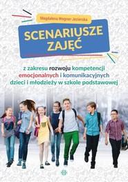 okładka Scenariusze zajęć z zakresu rozwoju kompetencji emocjonalnych i komunikacyjnych dzieci i młodzieży, Książka | Magdalena  Wegner-Jezierska