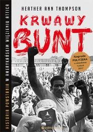 okładka Krwawy bunt Historia powstania w amerykańskim więzieniu Attica, Książka   Ann Thompson Heather