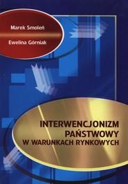 okładka Interwencjonizm państwowy w warunkach rynkowych, Książka | Marek Smoleń, Ewelina Górniak