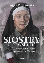 okładka Siostry z powstania. Nieznane historie kobiet walczących o Warszawę, Książka | Agata Puścikowska