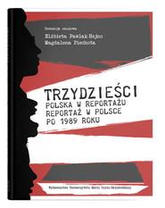 okładka Trzydzieści Polska w reportażu, reportaż w Polsce po 1989 roku, Książka   Pawlak-Hejno Elżbieta, Magdalena Piechota