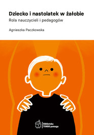 okładka Dziecko i nastolatek w żałobie Rola nauczycieli i pedagogów, Książka   Paczkowska Agnieszka