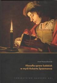 okładka Filozofia spraw ludzkich w myśli Roberta Spaemanna, Książka | Kożuchowski Józef