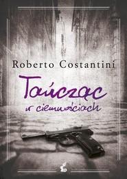 okładka Tańcząc w ciemnościach, Książka | Roberto Costantini
