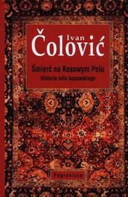okładka Śmierć na Kosowym Polu Historia mitu kosowskiego, Książka   Ivan  Čolović