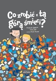 okładka Co zrobić z tą górą śmieci?, Książka | Małgorzata Ogonowska, Artur Rogoś