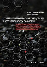 okładka Strategiczne i operacyjne zarządzanie przedsiębiorstwem górniczym, Książka | Izabela Jonek-Kowalska, Aneta Michalak