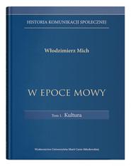 okładka Historia komunikacji społecznej W epoce mowy Tom 1 Kultura, Książka   Mich Włodzimierz