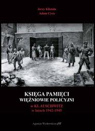 okładka Księga pamięci Więźniowie policyjni w KL Auschwitz w latach 1942-1945, Książka | Jerzy Klistała, Adam Cyra