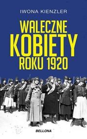okładka Waleczne kobiety roku 1920, Książka | Iwona Kienzler