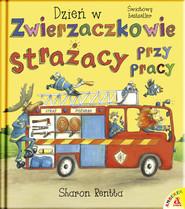 okładka Dzień w Zwierzaczkowie Strażacy przy pracy, Książka | Rentta Sharon