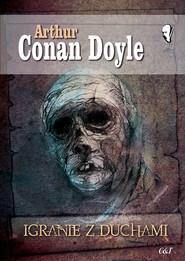 okładka Igranie z duchami, Książka | Arthur Conan Doyle
