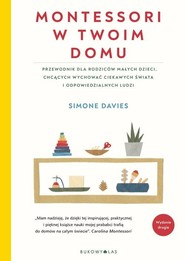 okładka Montessori w twoim domu Przewodnik dla rodziców, którzy chcą wychować swoje dzieci na ludzi odpowiedzialnych i ciekawych świ, Książka | Davies Simone