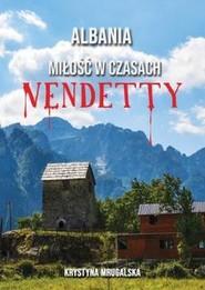 okładka Albania miłość w czasach vendetty, Książka | Mrugalska Krystyna