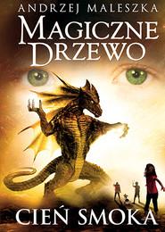 okładka Magiczne Drzewo. Cień smoka (wyd. 2020), Książka | Andrzej Maleszka