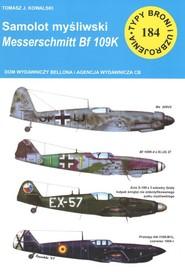okładka Samolot mysliwski Messerschmitt Bf 109 K Typy Broni i Uzbrojenia nr 184, Książka | Tomasz J. Kowalski