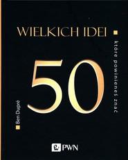 okładka 50 wielkich idei które powinieneś znać, Książka | Dupre Ben