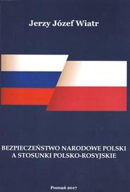 okładka Bezpieczeństwo narodowe polski a stosunki polsko-rosyjskie, Książka | Jerzy Józef Wiatr