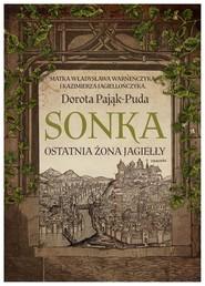 okładka Sonka Ostatnia żona Jagiełły, Książka | Pająk-Puda Dorota