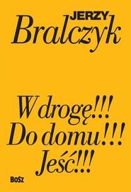 okładka Jeść!!!, W drogę!!!, Do domu!!! komplet książek Jerzego Bralczyka w etui, Książka   Jerzy  Bralczyk