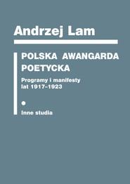 okładka Polska awangarda poetycka Programy i manifesty lat 1917-1923. Inne studia, Książka   Lam Andrzej