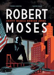 okładka Robert Moses. Ukryty władca Nowego Jorku, Książka |
