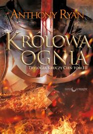 okładka Królowa Ognia. Trylogia Kruczy Cień Tom 3, Książka | Anthony Ryan