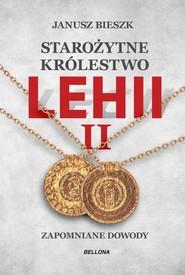 okładka Starożytne Królestwo Lehii II Zapomniane dowody, Książka | Bieszk Janusz