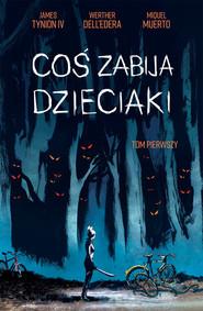 okładka Coś zabija nasze dzieciaki, Książka | Werther Dell'Edera