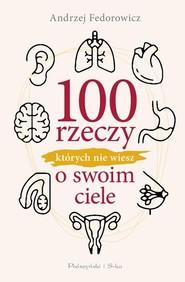 okładka 100 rzeczy, których nie wiesz o swoim ciele, Książka   Andrzej Fedorowicz