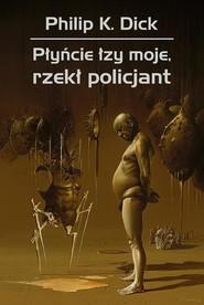 okładka Płyńcie łzy moje rzekł policjant, Książka | Philip K. Dick