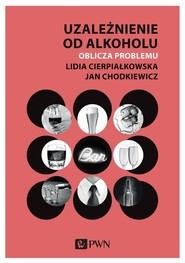 okładka Uzależnienie od alkoholu. Oblicza problemu, Książka | Lidia  Cierpiałkowska, Jan Chodkiewicz