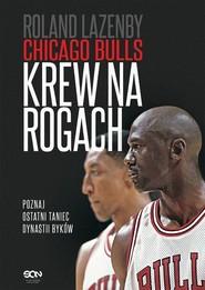 okładka Chicago Bulls Krew na rogach, Książka | Roland  Lazenby