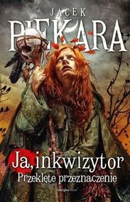 okładka Ja inkwizytor Przeklęte przeznaczenie, Książka   Jacek Piekara