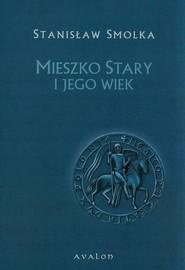 okładka Mieszko Stary i jego wiek, Książka | Stanisław  Smolka