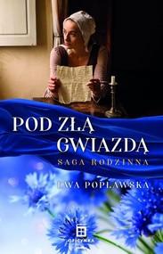 okładka Pod Złą Gwiazdą. Saga Rodzinna, Książka | Ewa  Popławska