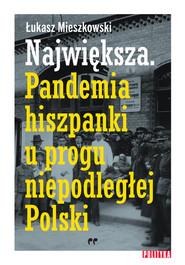 okładka Największa Pandemia hiszpanki u progu niepodległej Polski, Książka   Łukasz Mieszkowski