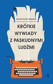 okładka Krótkie wywiady z paskudnymi ludźmi, Książka | Foster David Wallace