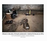 okładka Prace Biura Poszukiwań i Identyfikacji IPN w fotografii Marty Smolańskiej 2016-2019, Książka | Brzozowska-Smolańska Marta