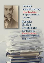 okładka Sztubak, student i uczony. Ernst Bernheim w egodokumentach 1865-1880 / Pennäler - Student - Privatdozent, Książka   null
